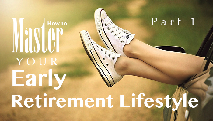How to master your early retirement lifestyle: Part 1