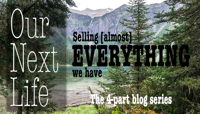 Our Next Life series: Part 2 - Selling almost everything we have