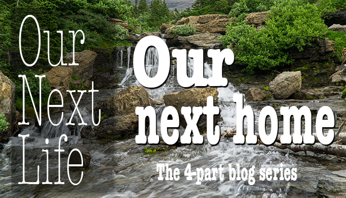 Our Next Life series: Part 3 - Picking our next home