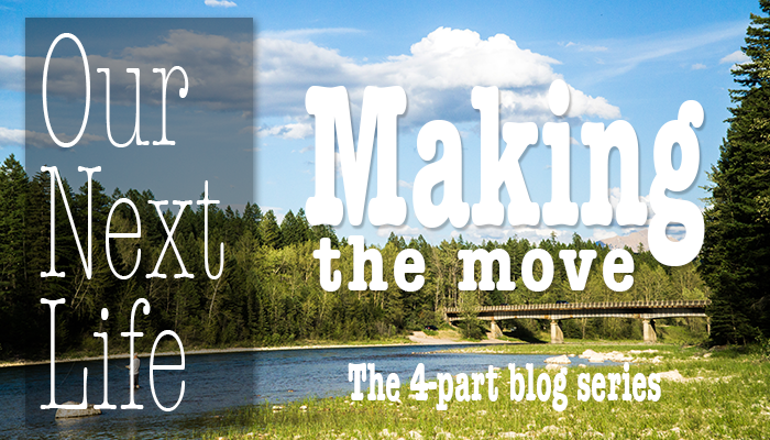 Our Next Life series: Part 4 - Making the move!
