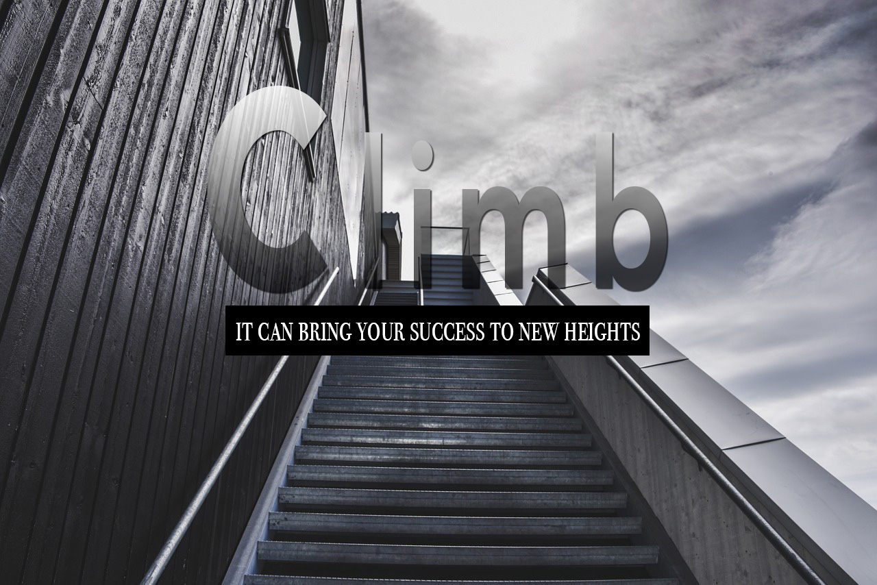 Climb.  It can bring your success to new heights.
