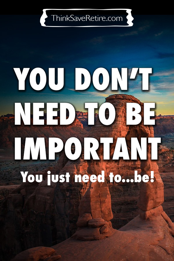 You don't need to be important - you just need to...be!