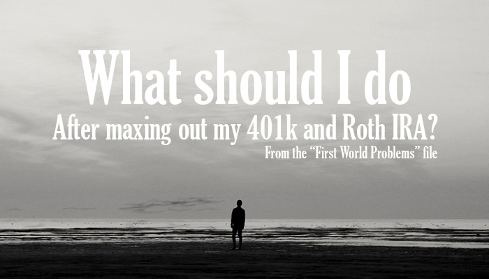 Do these three things after maxing out your 401k and Roth IRA