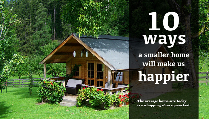 Tiny homes and big improvements: 10 ways a tiny home will make us happier