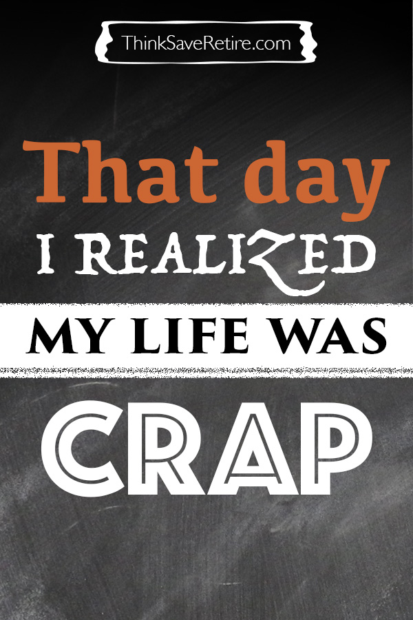 That day I realized my life was crap