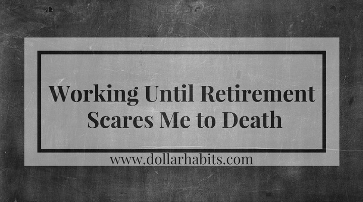 Working 'til retirement scares me to death